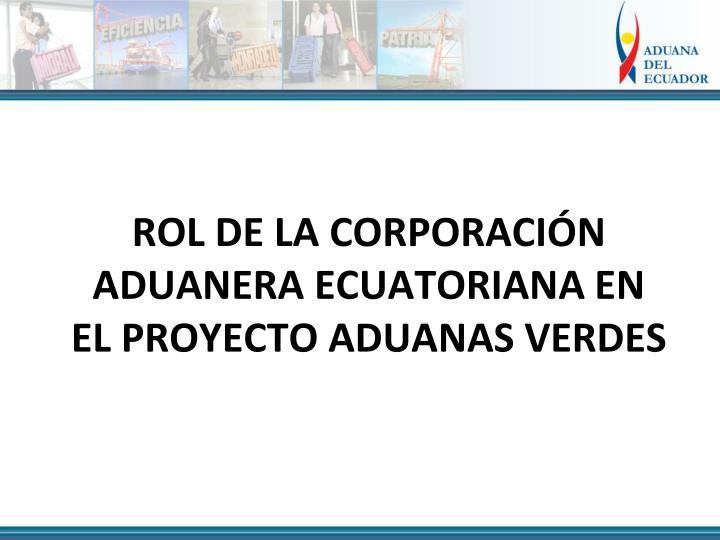 ROL DE LA CORPORACIÓN ADUANERA ECUATORIANA EN EL PROYECTO ADUANAS VERDES