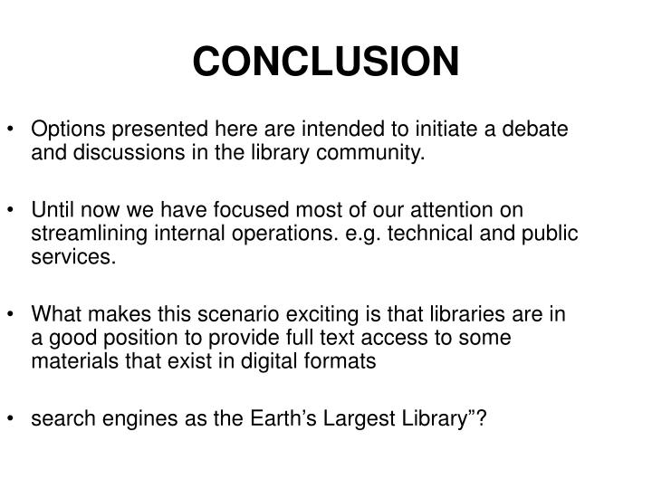 Options presented here are intended to initiate a debate and discussions in the library community.