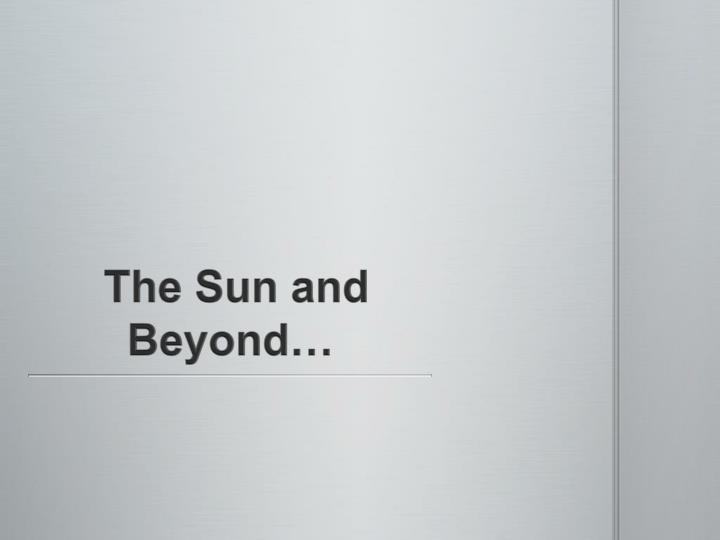 The sun and beyond