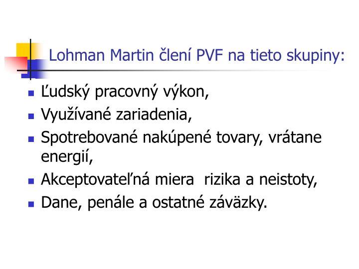 Lohman Martin člení PVF na tieto skupiny: