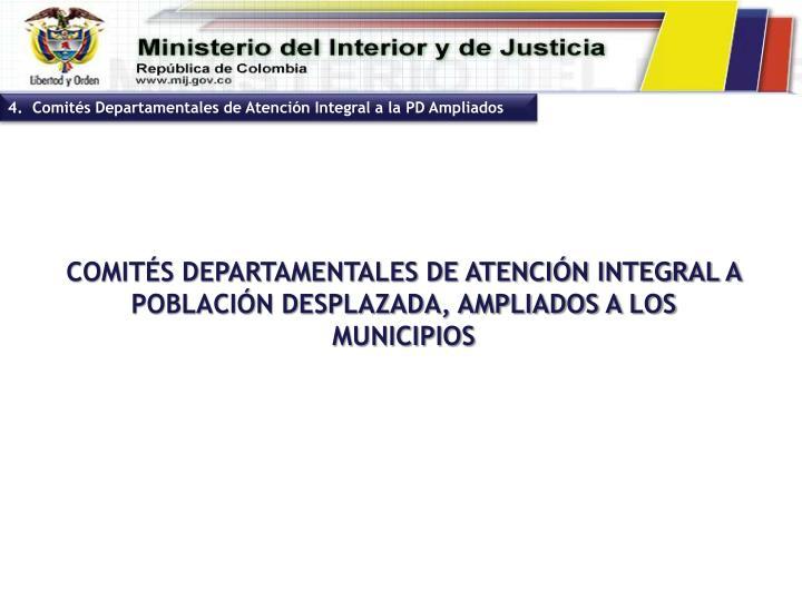 4.  Comités Departamentales de Atención Integral a la PD Ampliados