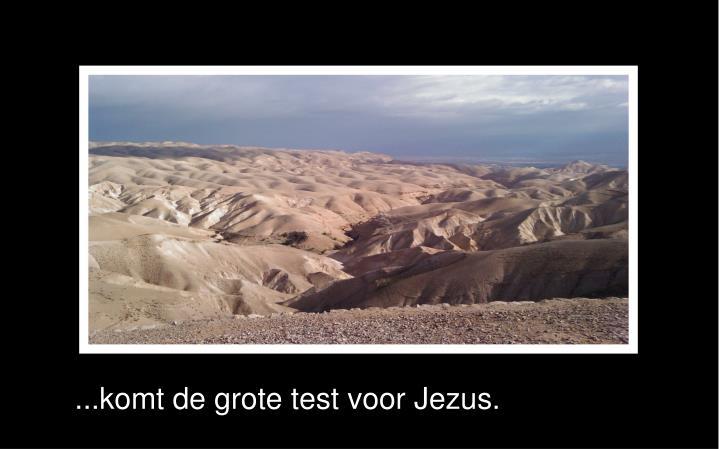 ...komt de grote test voor Jezus.