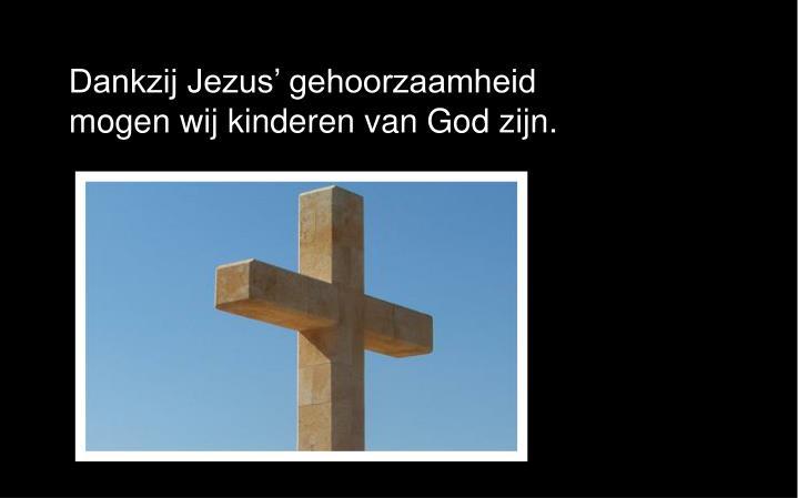 Dankzij Jezus' gehoorzaamheid