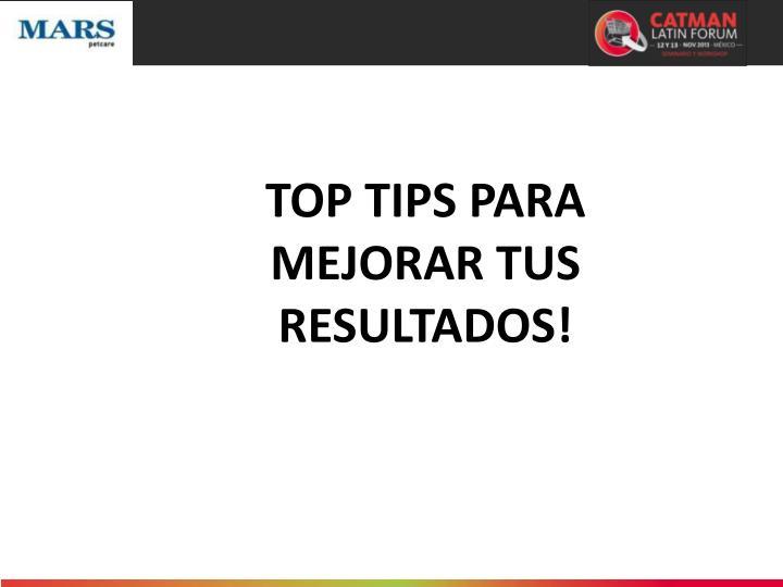 TOP TIPS PARA MEJORAR TUS RESULTADOS!