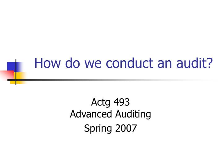 How do we conduct an audit