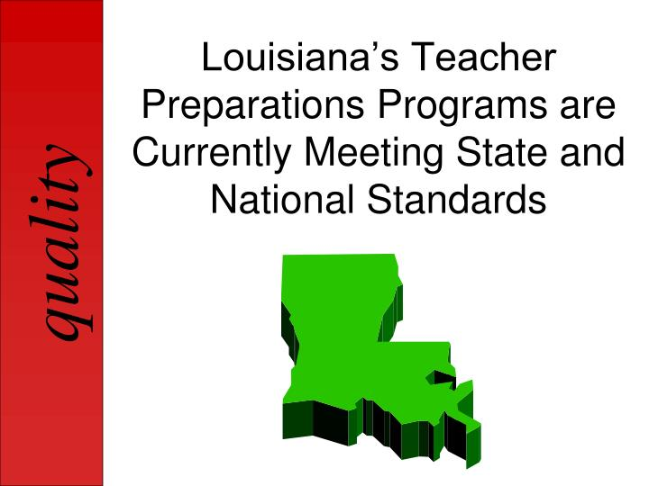 Louisiana's Teacher Preparations Programs are Currently Meeting State and National Standards
