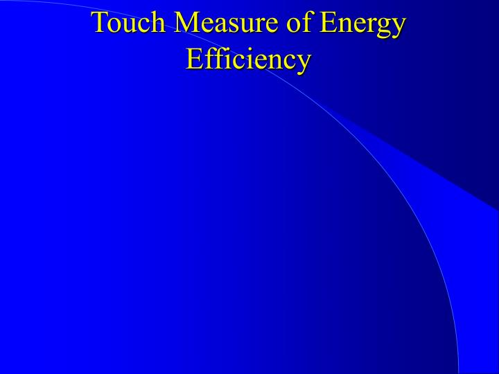 Touch Measure of Energy Efficiency