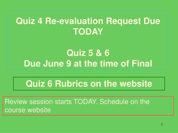 Quiz 4 re evaluation request due today quiz 5 6 due june 9 at the time of final