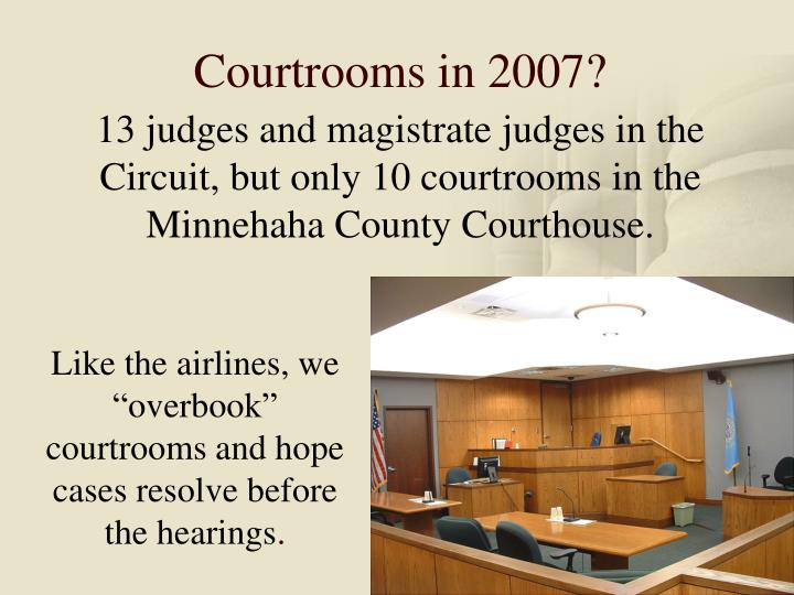 Courtrooms in 2007?
