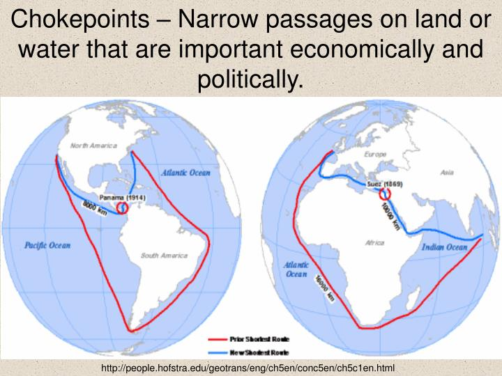 Chokepoints – Narrow passages on land or water that are important economically and politically.