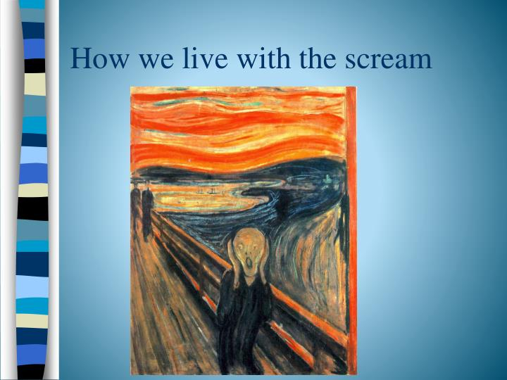 How we live with the scream