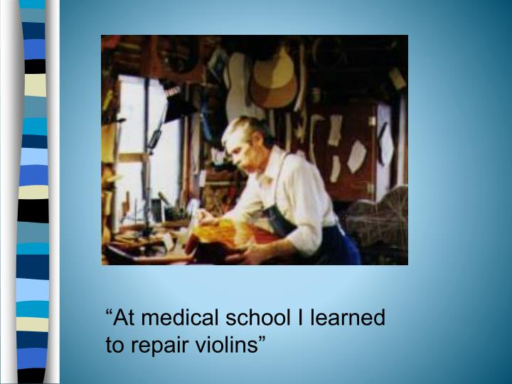 """At medical school I learned to repair violins"""