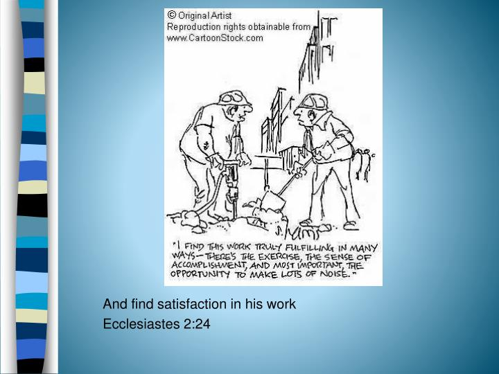 And find satisfaction in his work