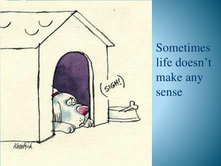 Sometimes life doesn't make any sense