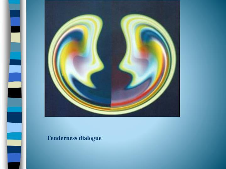Tenderness dialogue
