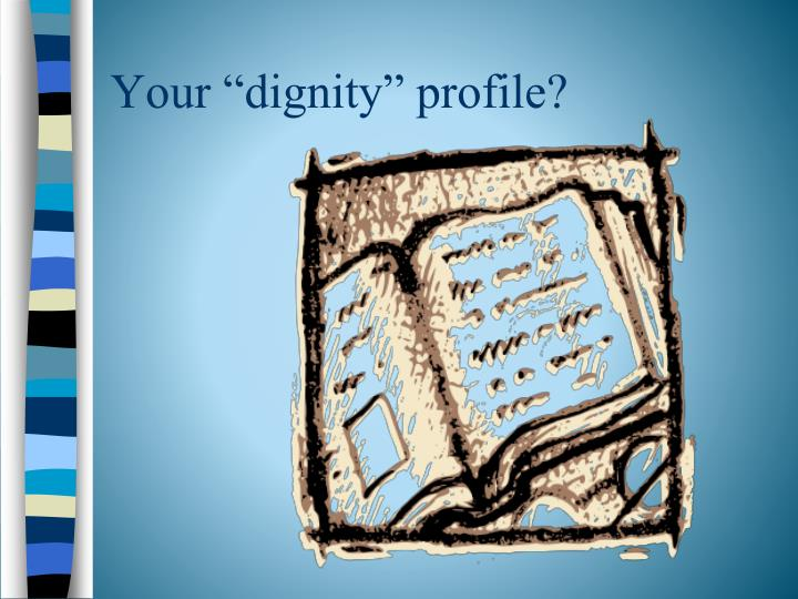 "Your ""dignity"" profile?"