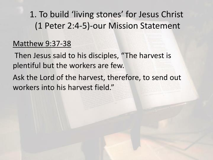 1 to build living stones for jesus christ 1 peter 2 4 5 our mission statement