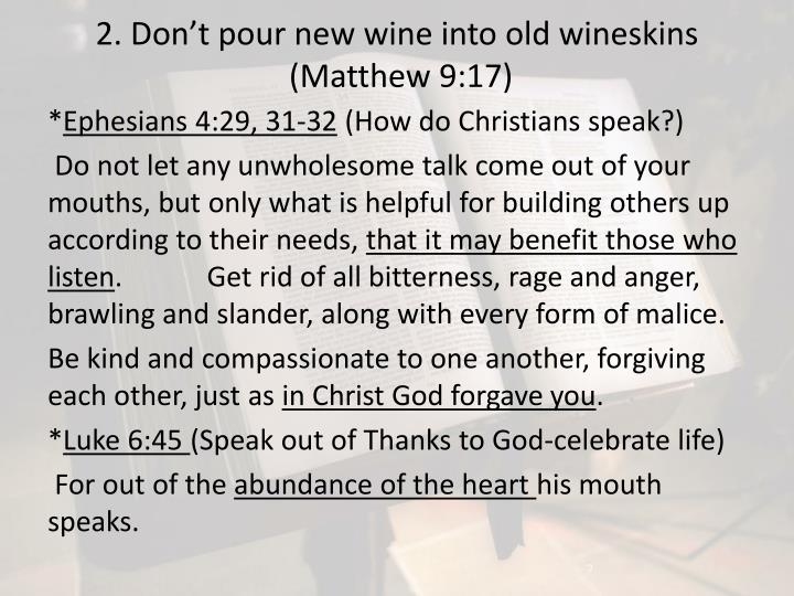 2. Don't pour new wine into old wineskins