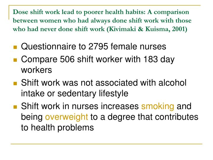 Dose shift work lead to poorer health habits: A comparison between women who had always done shift work with those who had never done shift work (Kivimaki & Kuisma, 2001)