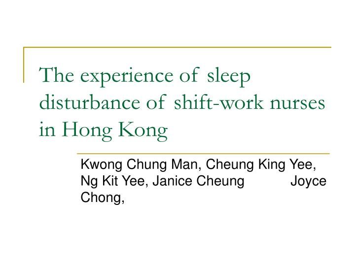 The experience of sleep disturbance of shift work nurses in hong kong