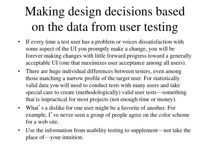 Making design decisions based on the data from user testing