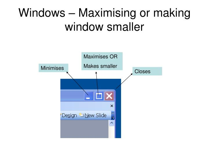 Windows – Maximising or making window smaller