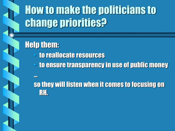How to make the politicians to change priorities?