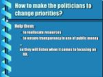 how to make the politicians to change priorities