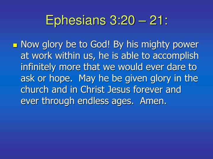 Ephesians 3:20 – 21: