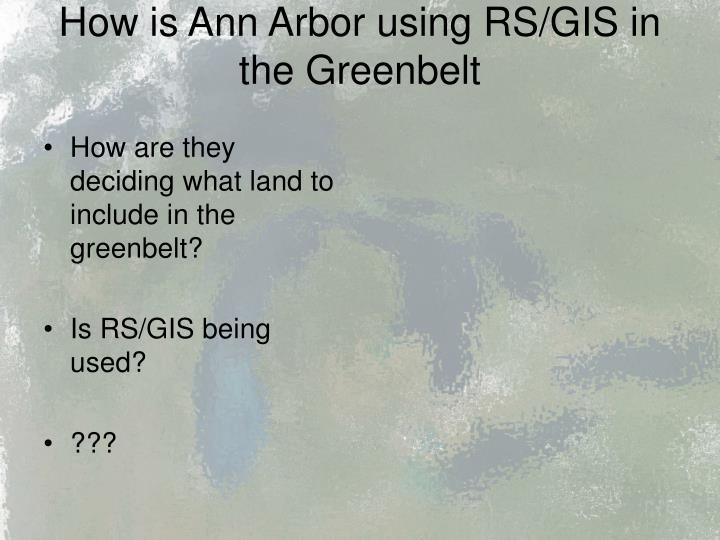 How is Ann Arbor using RS/GIS in the Greenbelt