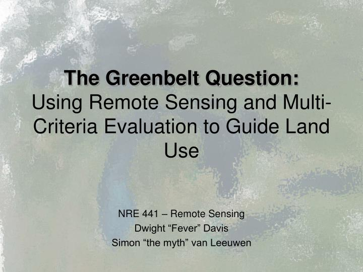 The greenbelt question using remote sensing and multi criteria evaluation to guide land use
