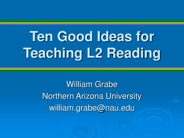 Ten Good Ideas for             Teaching L2 Reading
