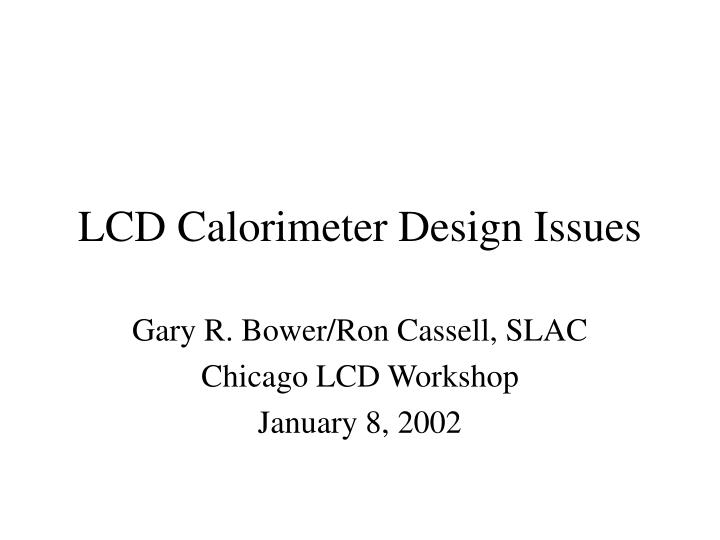 Lcd calorimeter design issues