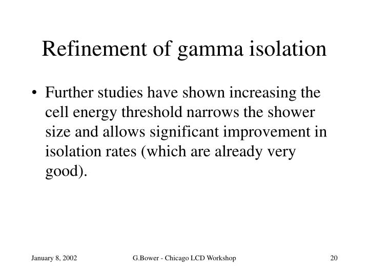 Refinement of gamma isolation