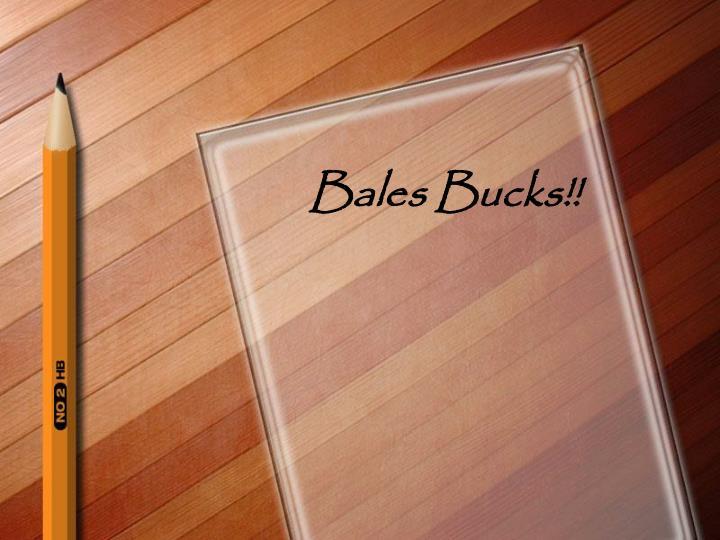 Bales Bucks!!