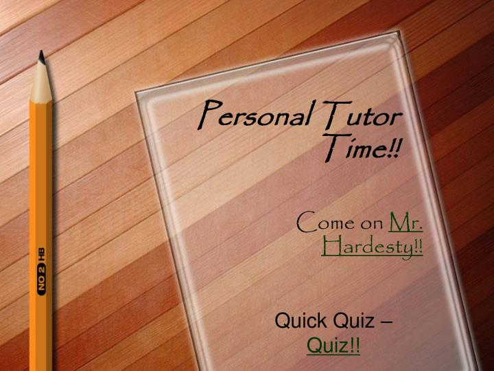 Personal Tutor Time!!