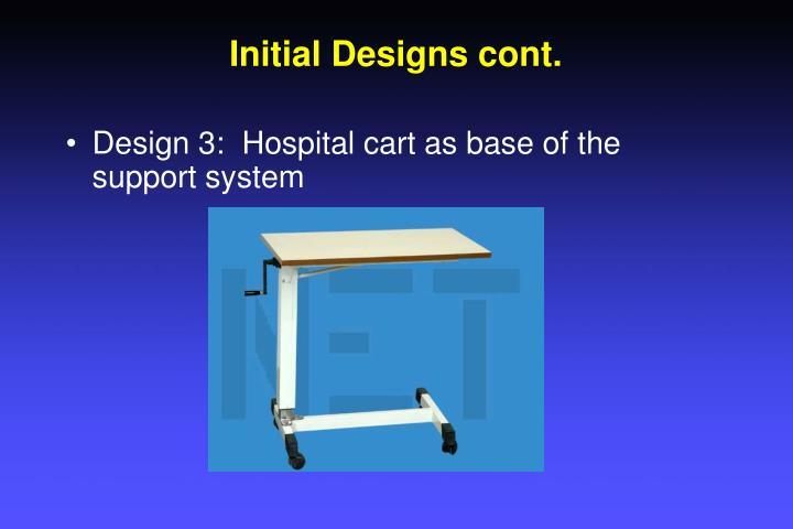 Initial Designs cont.