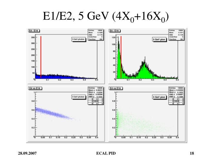 E1/E2, 5 GeV (4X