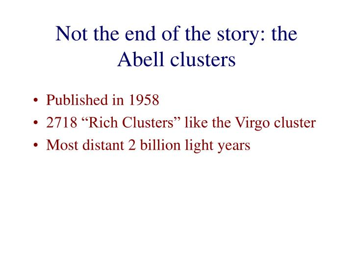 Not the end of the story: the Abell clusters