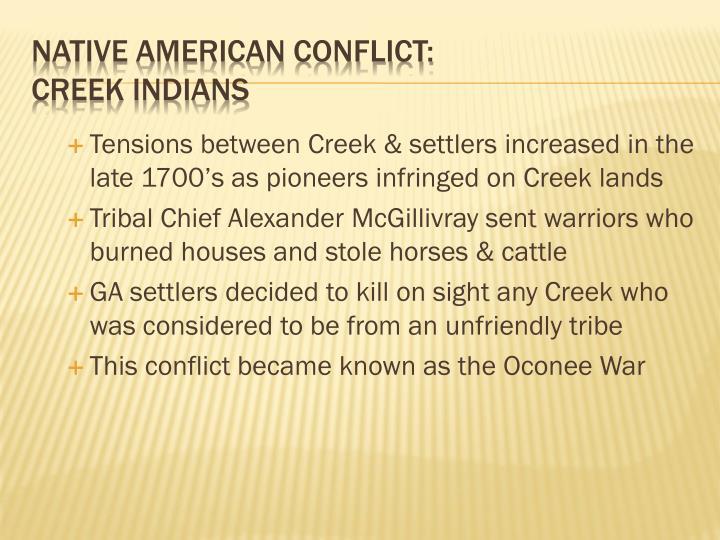 Tensions between Creek & settlers increased in the late 1700's as pioneers infringed on Creek lands