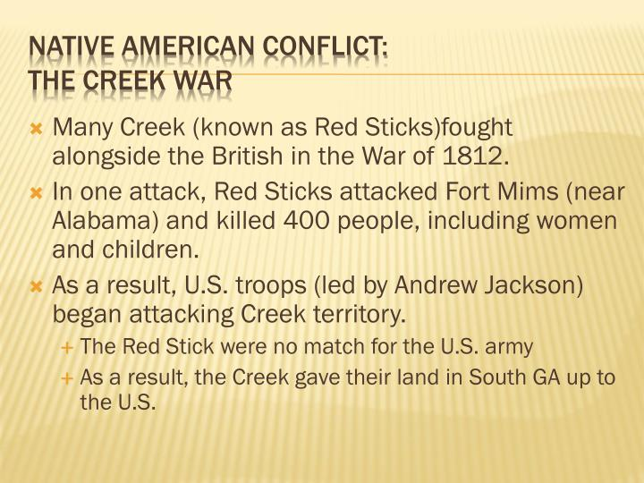 Many Creek (known as Red Sticks)fought alongside the British in the War of 1812.