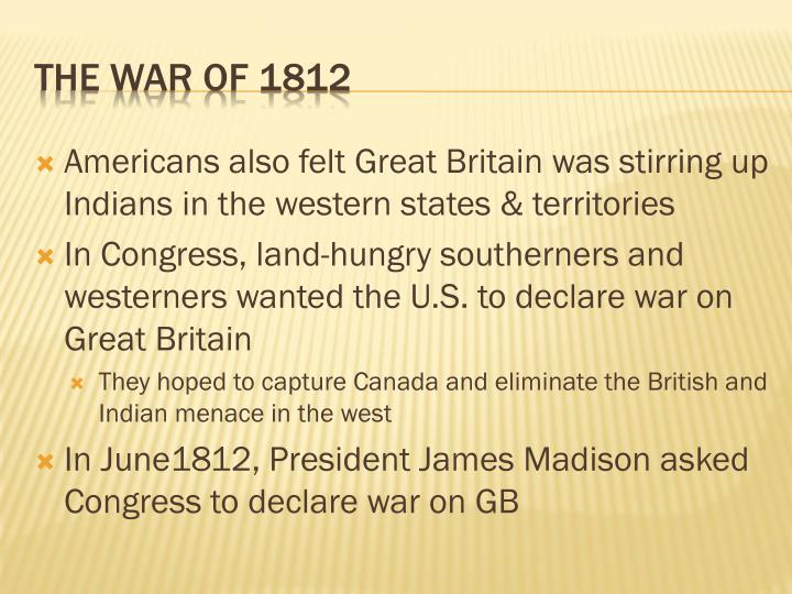Americans also felt Great Britain was stirring up Indians in the western states & territories