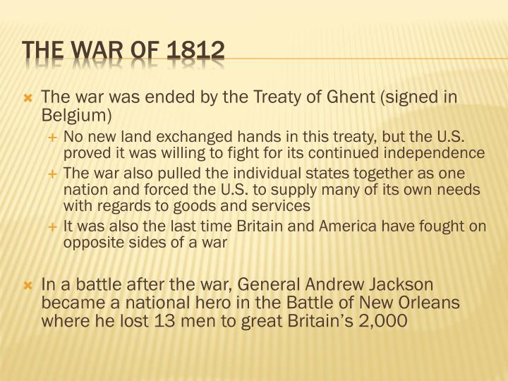 The war was ended by the Treaty of Ghent (signed in Belgium)