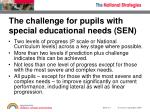 the challenge for pupils with special educational needs sen