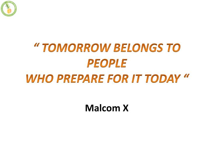 Tomorrow belongs to people who prepare for it today malcom x