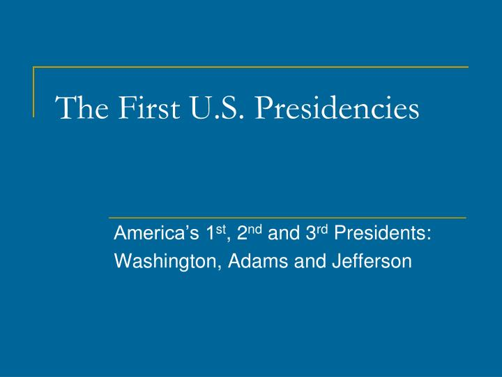 The first u s presidencies