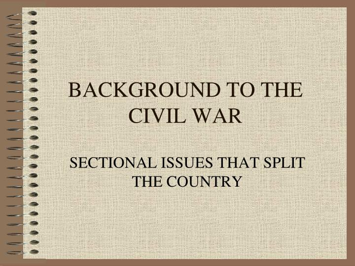 BACKGROUND TO THE CIVIL WAR