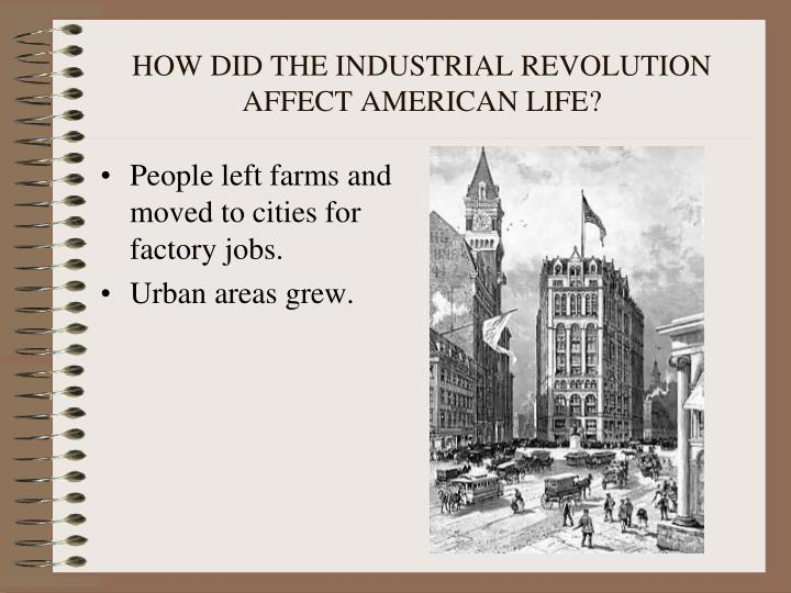 HOW DID THE INDUSTRIAL REVOLUTION AFFECT AMERICAN LIFE?