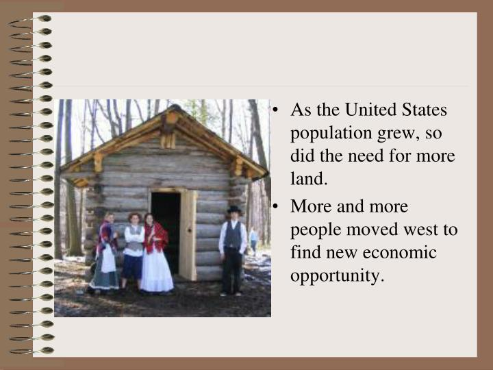 As the United States population grew, so did the need for more land.