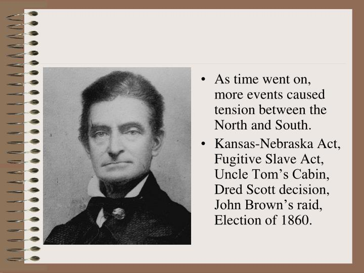 As time went on, more events caused tension between the North and South.